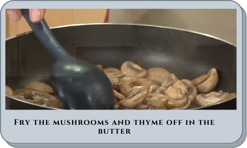 Fry the mushrooms and thyme off in the butter