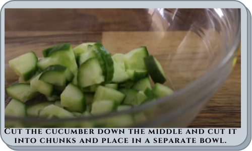 Cut the cucumber down the middle and cut it into chunks